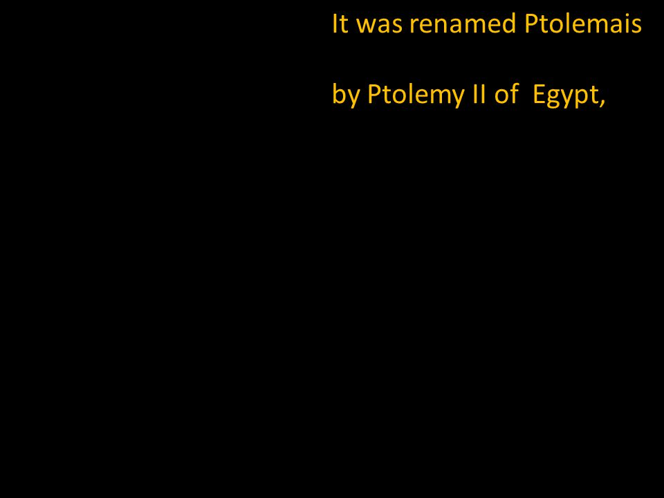It was renamed Ptolemais by Ptolemy II of Egypt,