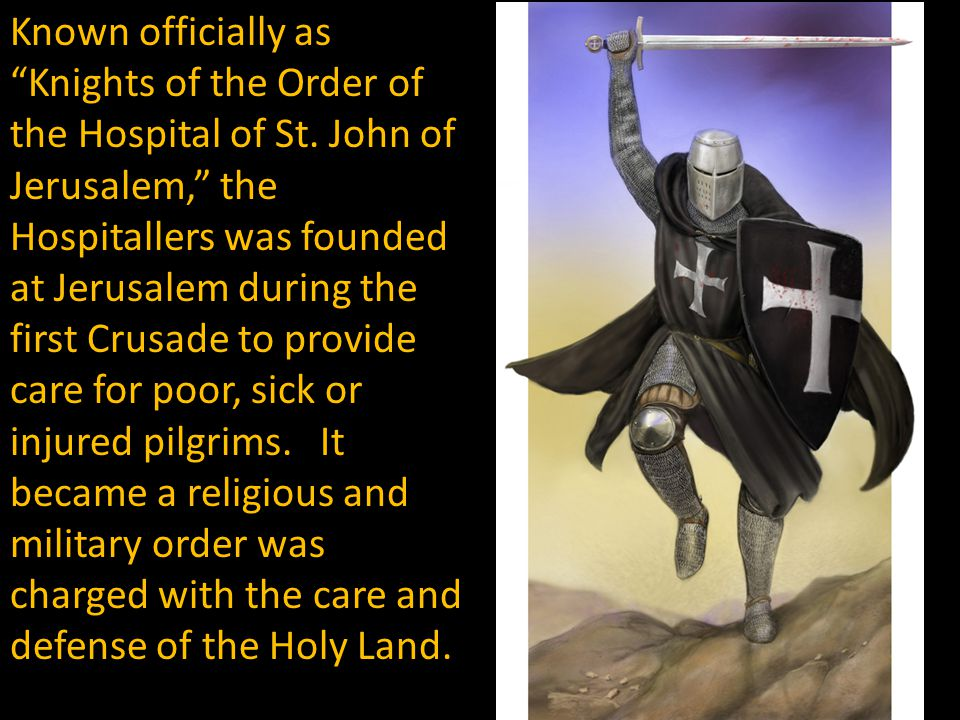 Known officially as Knights of the Order of the Hospital of St.