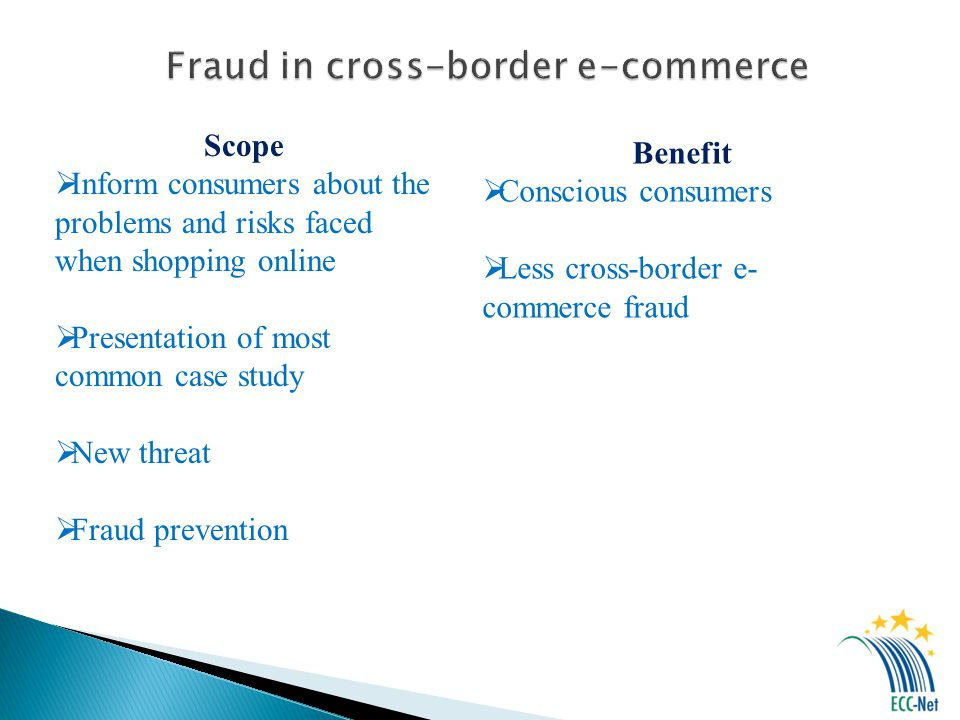 Scope Inform consumers about the problems and risks faced when shopping online Presentation of most common case study New threat Fraud prevention Bene