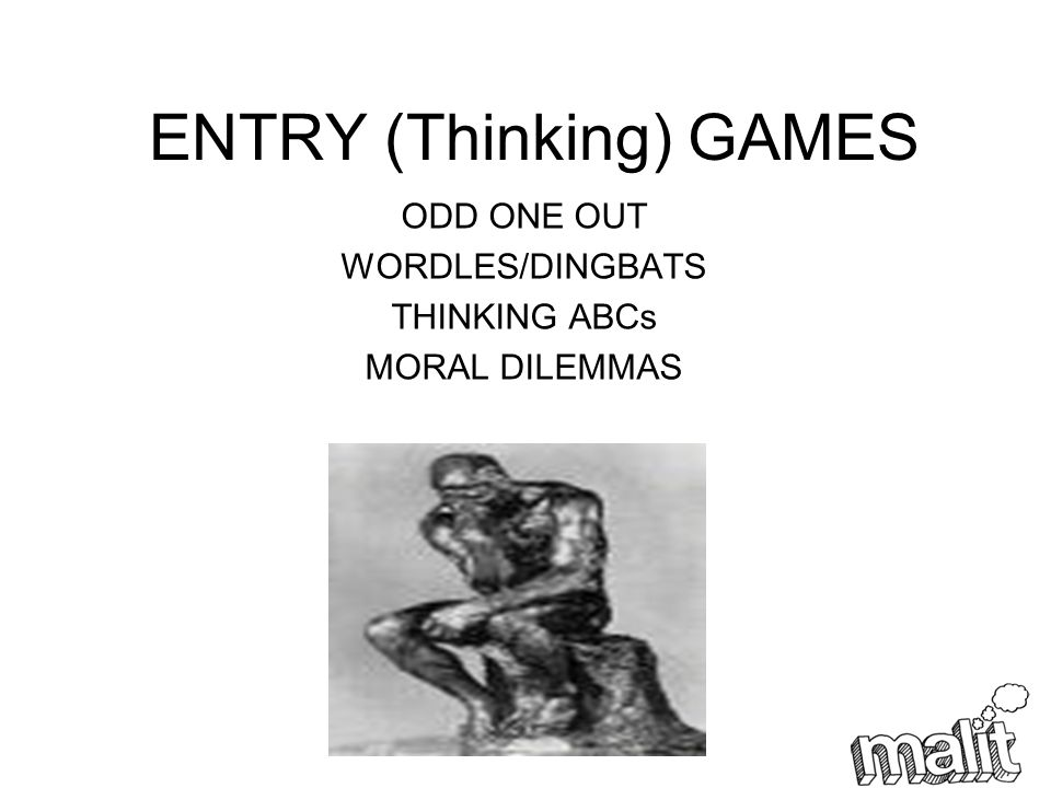 ENTRY (Thinking) GAMES ODD ONE OUT WORDLES/DINGBATS THINKING ABCs MORAL DILEMMAS