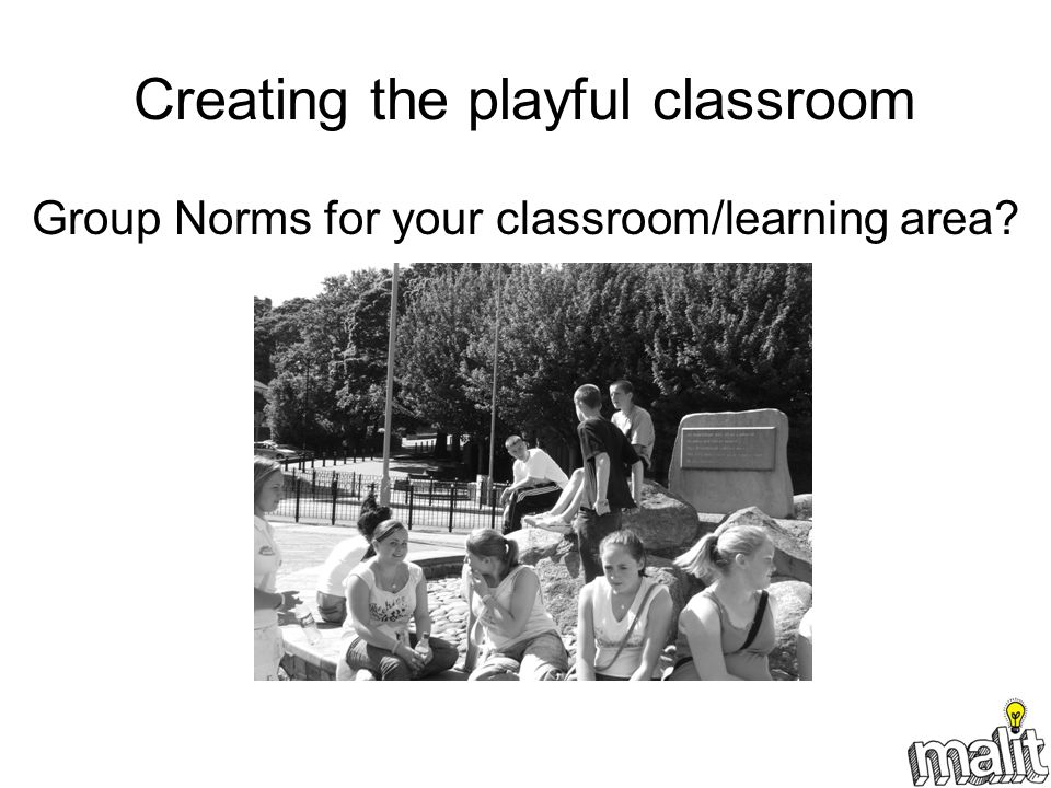 Creating the playful classroom Group Norms for your classroom/learning area?