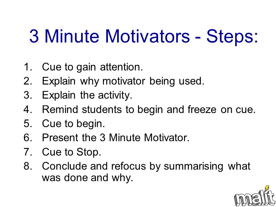 3 Minute Motivators - Steps: 1.Cue to gain attention. 2.Explain why motivator being used. 3.Explain the activity. 4.Remind students to begin and freez