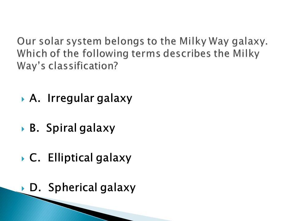 A. Irregular galaxy B. Spiral galaxy C. Elliptical galaxy D. Spherical galaxy