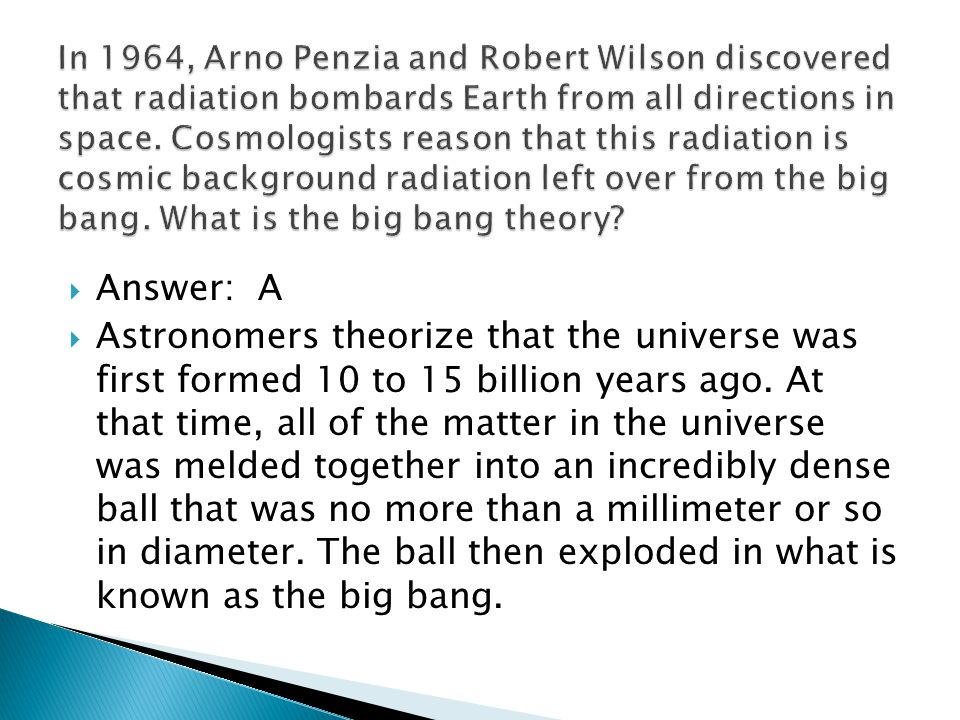 Answer: A Astronomers theorize that the universe was first formed 10 to 15 billion years ago.