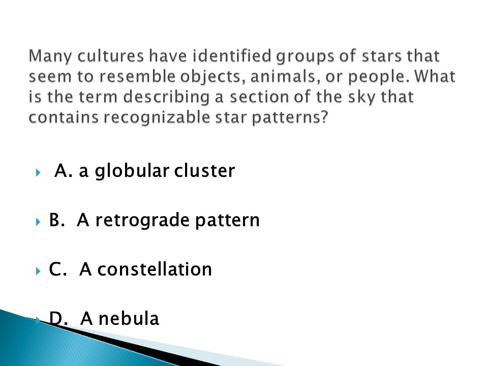 A. a globular cluster B. A retrograde pattern C. A constellation D. A nebula