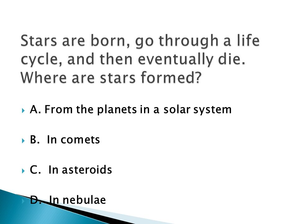 A. From the planets in a solar system B. In comets C. In asteroids D. In nebulae