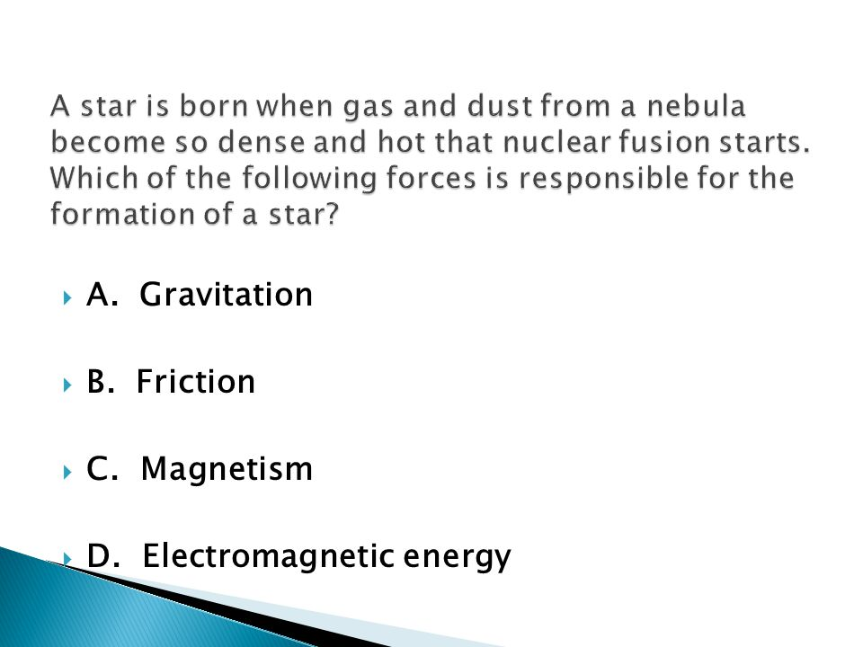 A. Gravitation B. Friction C. Magnetism D. Electromagnetic energy