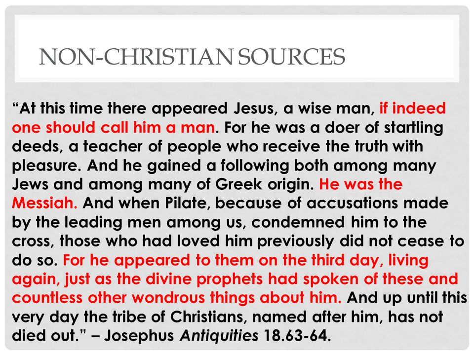 NON-CHRISTIAN SOURCES At this time there appeared Jesus, a wise man, if indeed one should call him a man.