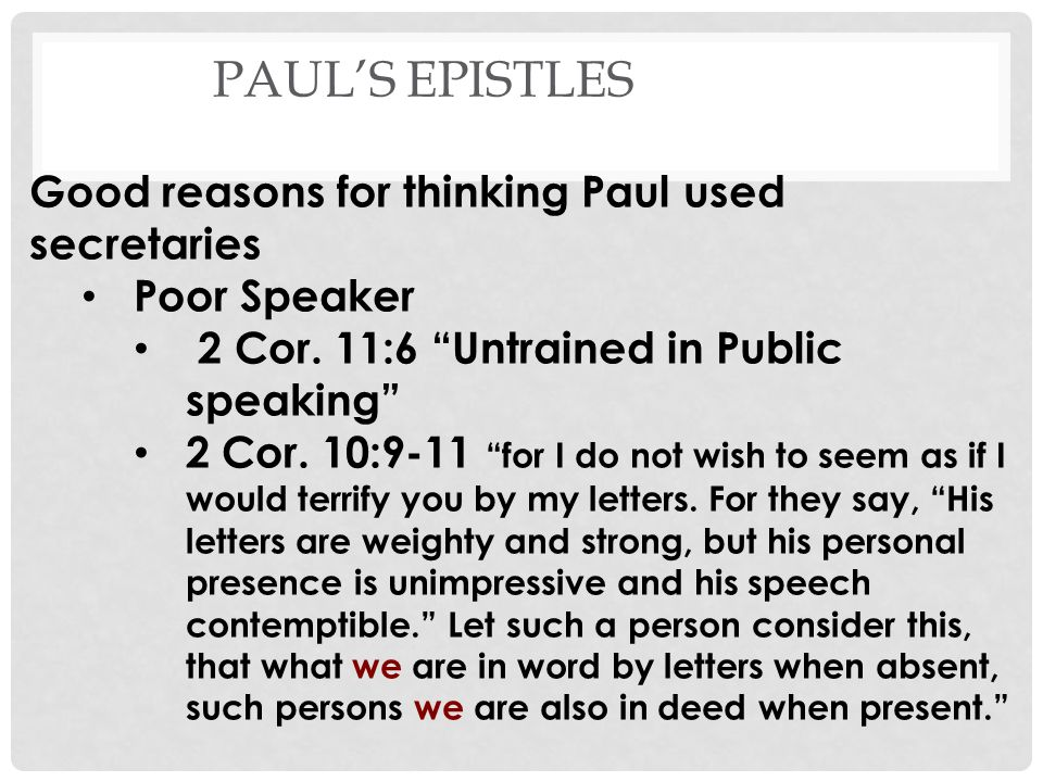 PAULS EPISTLES Good reasons for thinking Paul used secretaries Poor Speaker 2 Cor.