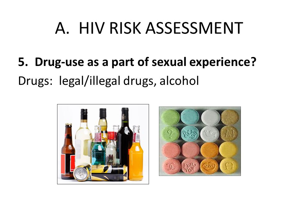 A. HIV RISK ASSESSMENT 5.Drug-use as a part of sexual experience.