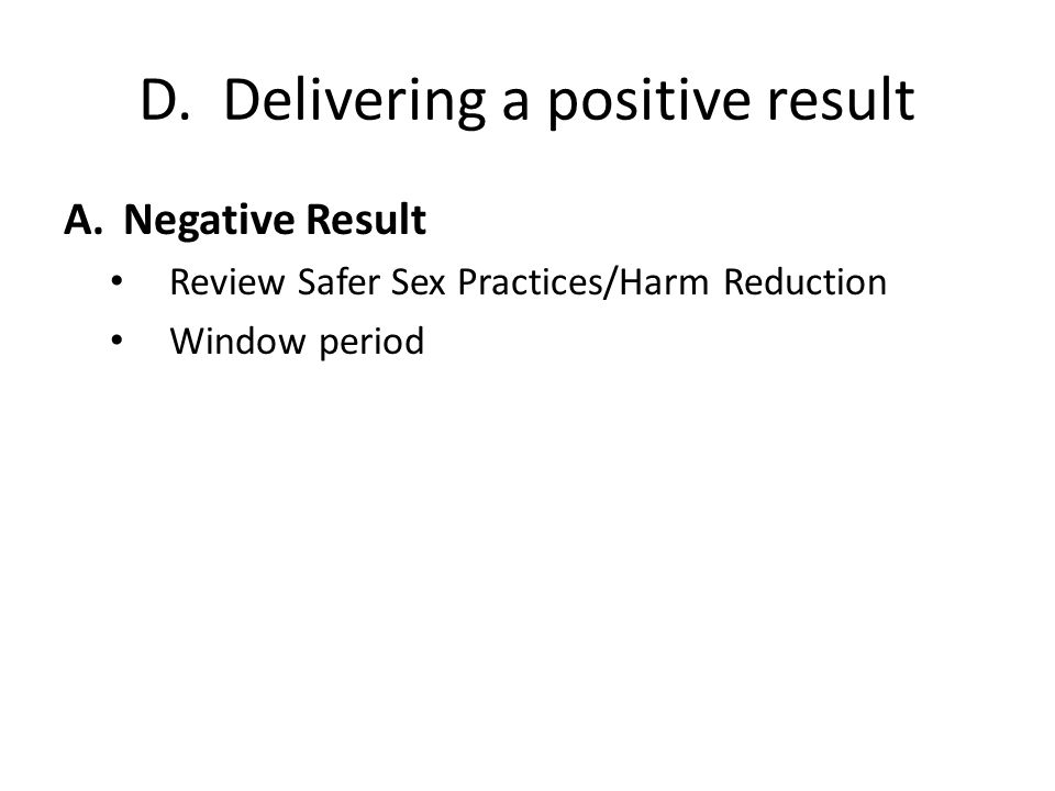 D. Delivering a positive result A.Negative Result Review Safer Sex Practices/Harm Reduction Window period