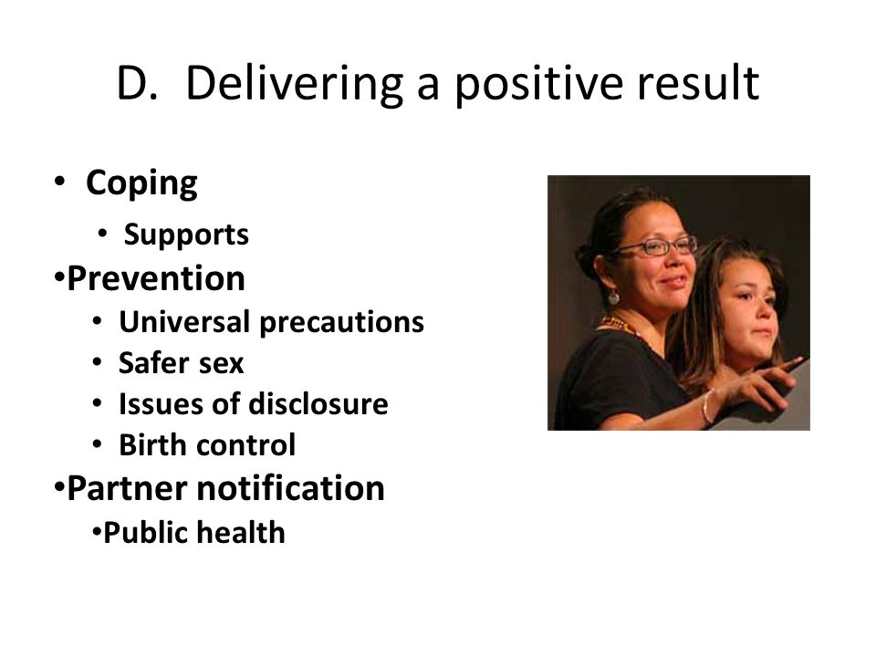 D. Delivering a positive result Coping Supports Prevention Universal precautions Safer sex Issues of disclosure Birth control Partner notification Pub