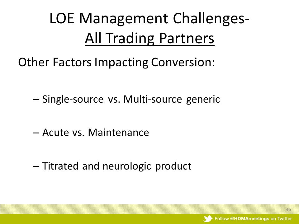 LOE Management Challenges- All Trading Partners Other Factors Impacting Conversion: – Single-source vs.