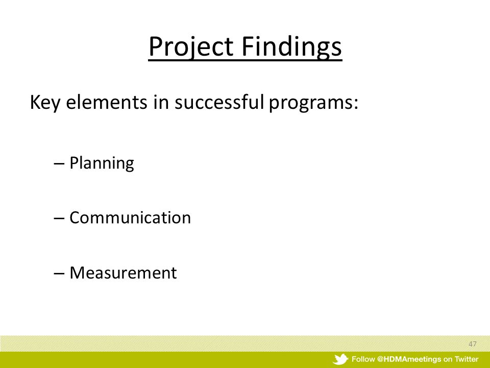 Project Findings Key elements in successful programs: – Planning – Communication – Measurement 47