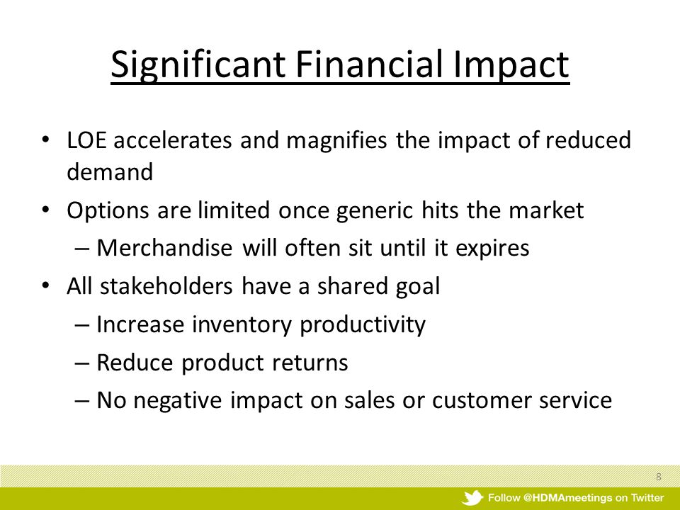Significant Financial Impact LOE accelerates and magnifies the impact of reduced demand Options are limited once generic hits the market – Merchandise will often sit until it expires All stakeholders have a shared goal – Increase inventory productivity – Reduce product returns – No negative impact on sales or customer service 8
