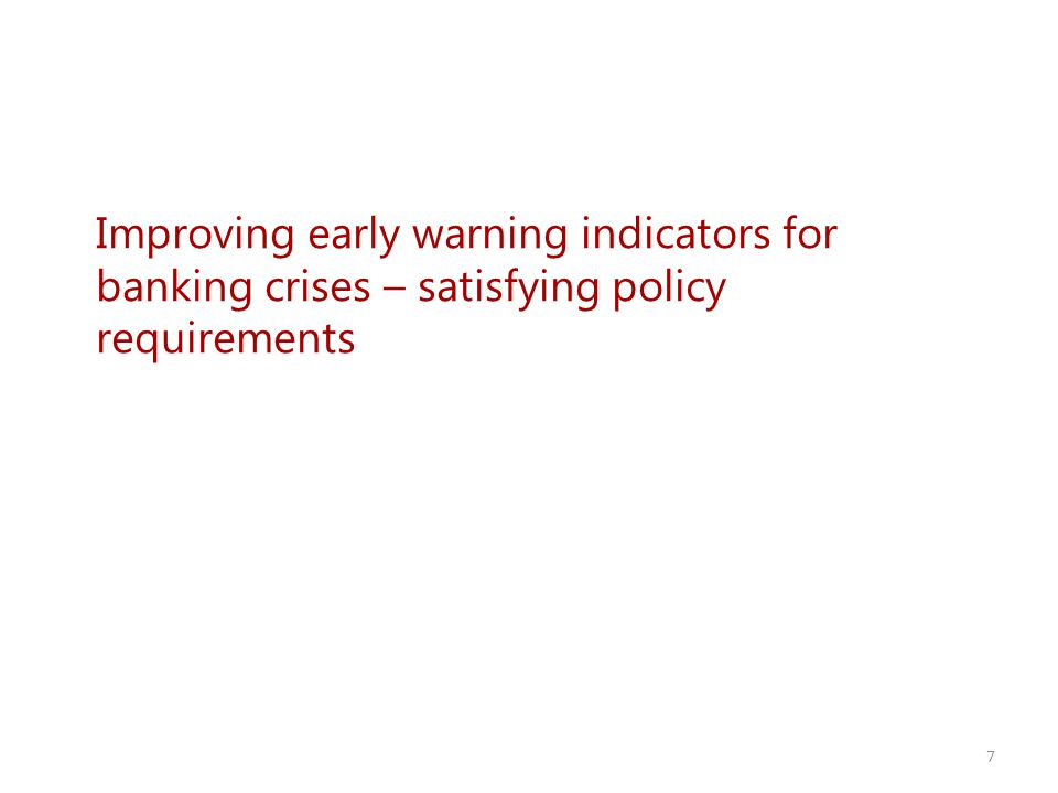 7 Improving early warning indicators for banking crises – satisfying policy requirements