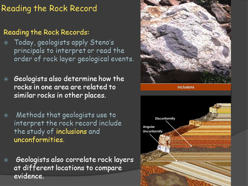 Reading the Rock Record Reading the Rock Records: Today, geologists apply Stenos principals to interpret or read the order of rock layer geological ev