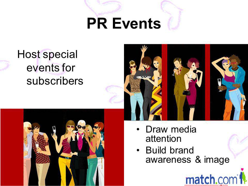 PR Events Host special events for subscribers Draw media attention Build brand awareness & image