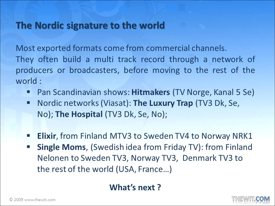 © 2009 www.thewit.com The Nordic signature to the world Most exported formats come from commercial channels.