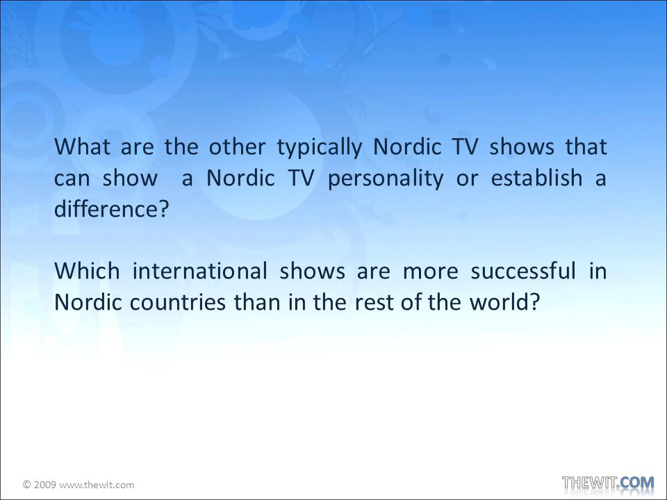 © 2009 www.thewit.com What are the other typically Nordic TV shows that can show a Nordic TV personality or establish a difference.