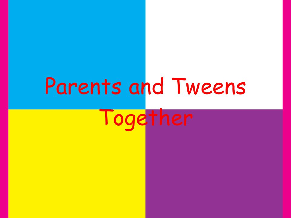 Parents and Tweens Together