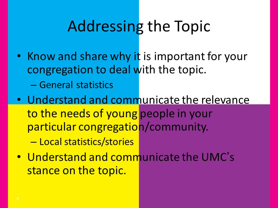 Addressing the Topic Know and share why it is important for your congregation to deal with the topic.