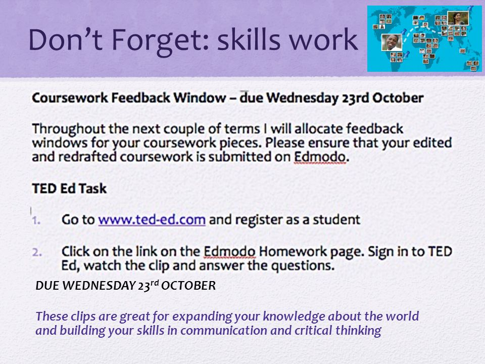Dont Forget: skills work DUE WEDNESDAY 23 rd OCTOBER These clips are great for expanding your knowledge about the world and building your skills in communication and critical thinking