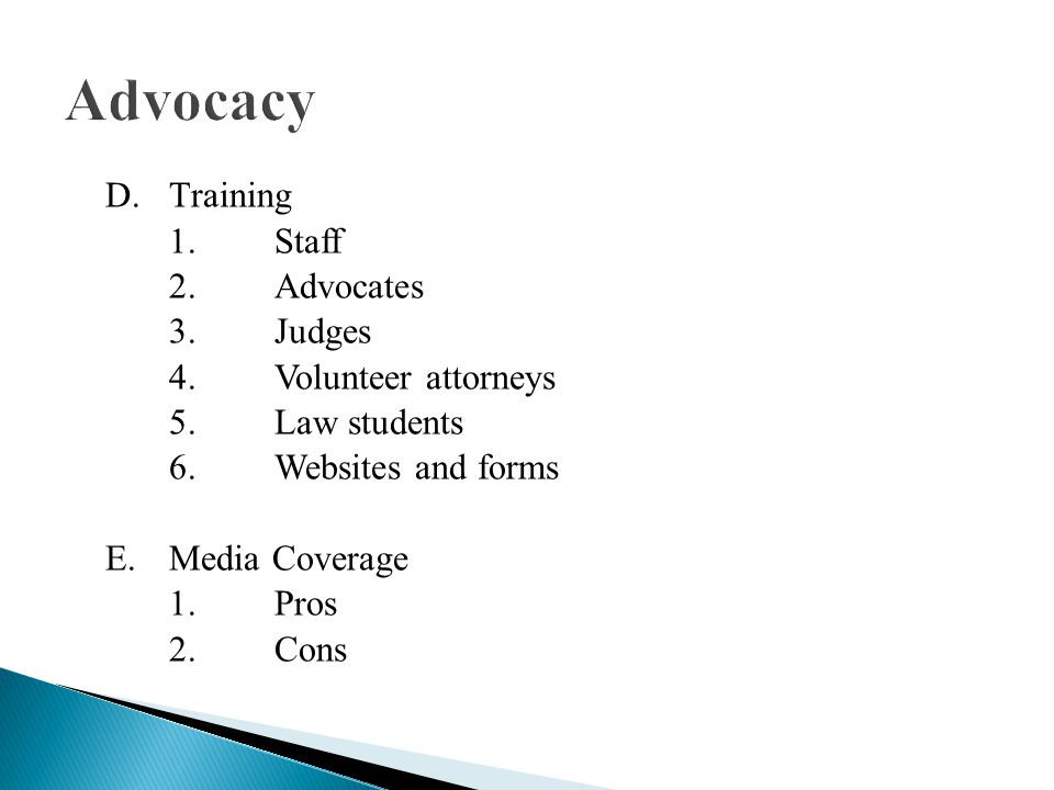 D.Training 1.Staff 2.Advocates 3.Judges 4.Volunteer attorneys 5.Law students 6.Websites and forms E.Media Coverage 1.Pros 2.Cons
