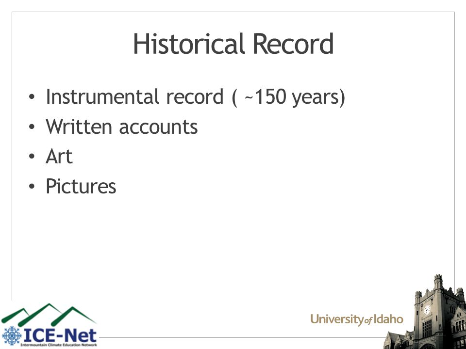 Historical Record Instrumental record ( ~150 years) Written accounts Art Pictures