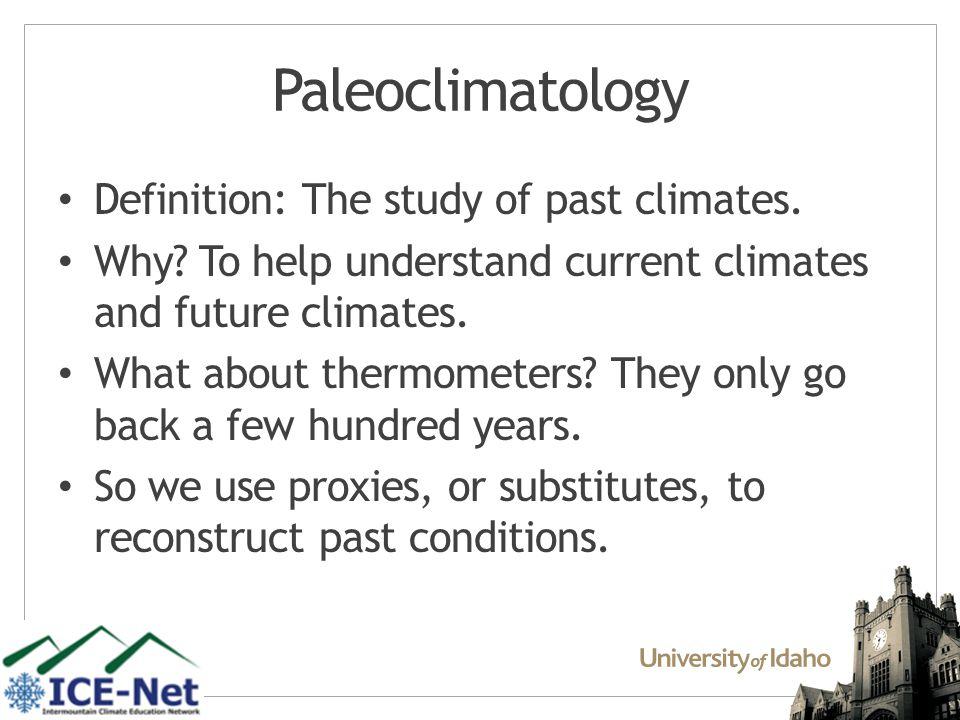 Paleoclimatology Definition: The study of past climates.