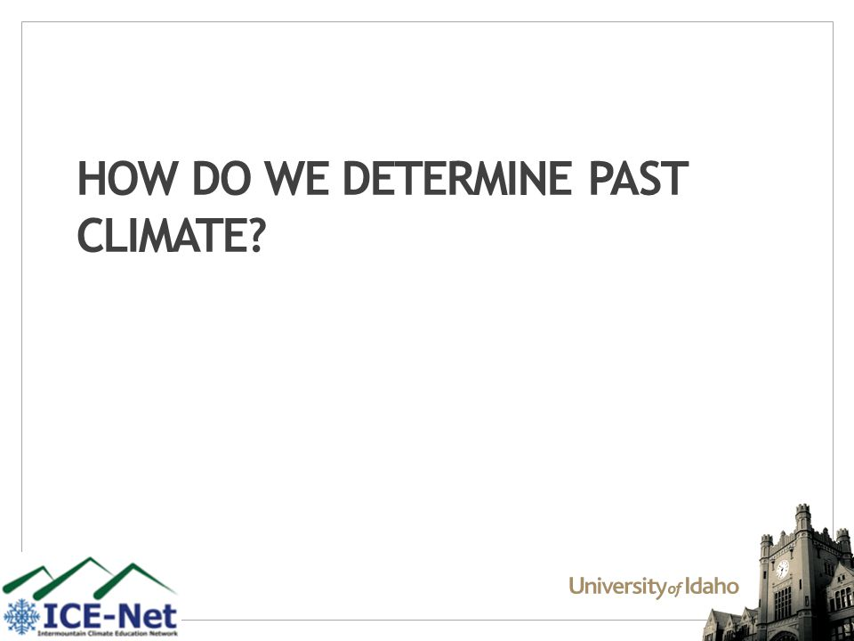 HOW DO WE DETERMINE PAST CLIMATE?