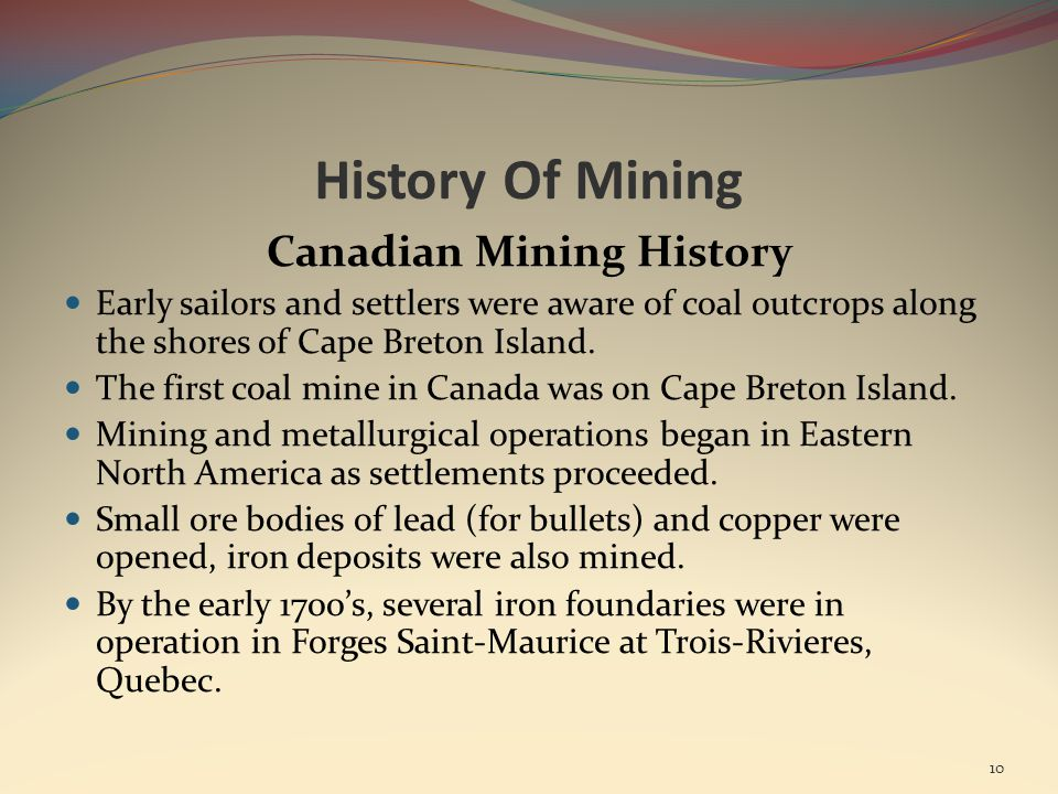 History Of Mining Canadian Mining History Early sailors and settlers were aware of coal outcrops along the shores of Cape Breton Island.