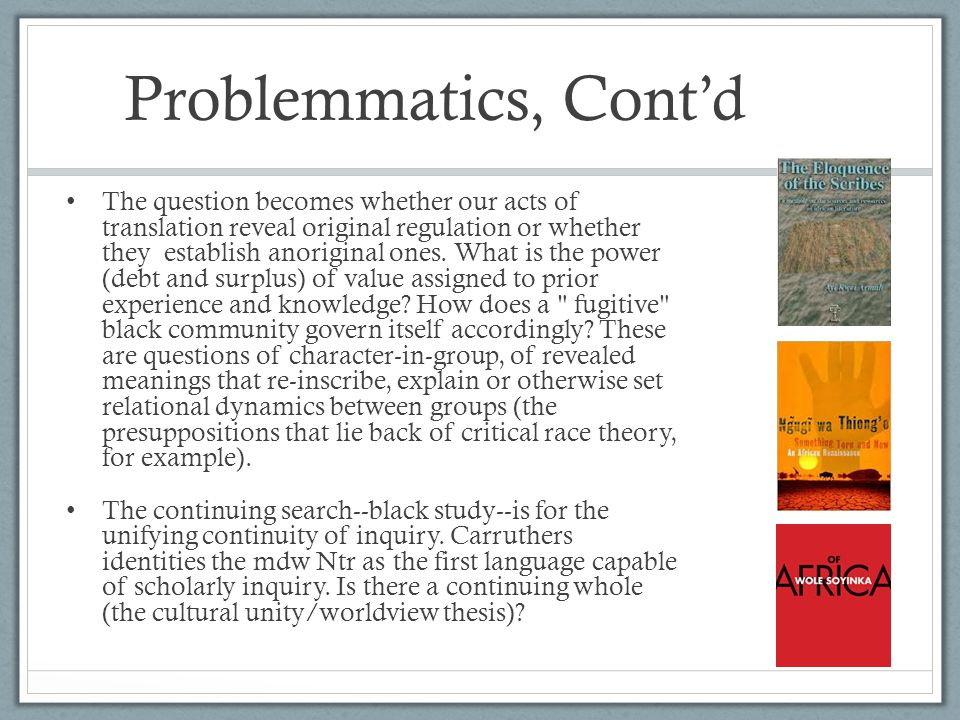 Problemmatics, Contd The question becomes whether our acts of translation reveal original regulation or whether they establish anoriginal ones. What i