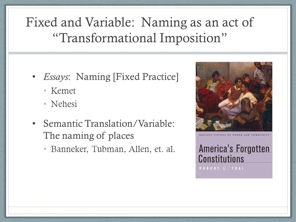Fixed and Variable: Naming as an act of Transformational Imposition Essays : Naming [Fixed Practice] Kemet Nehesi Semantic Translation/Variable: The n