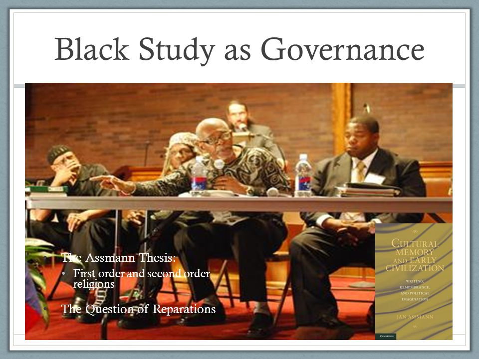 Black Study as Governance The Assmann Thesis: First order and second order religions The Question of Reparations