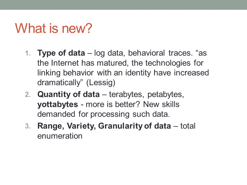 What is new. 1. Type of data – log data, behavioral traces.
