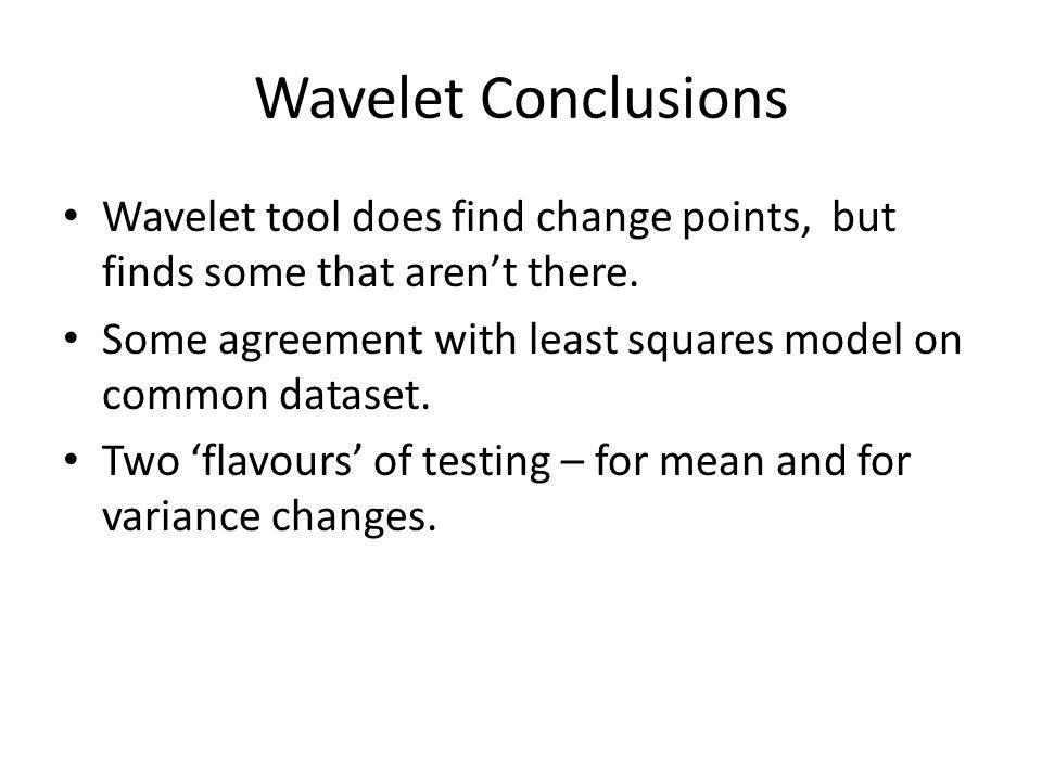 Wavelet Conclusions Wavelet tool does find change points, but finds some that arent there.