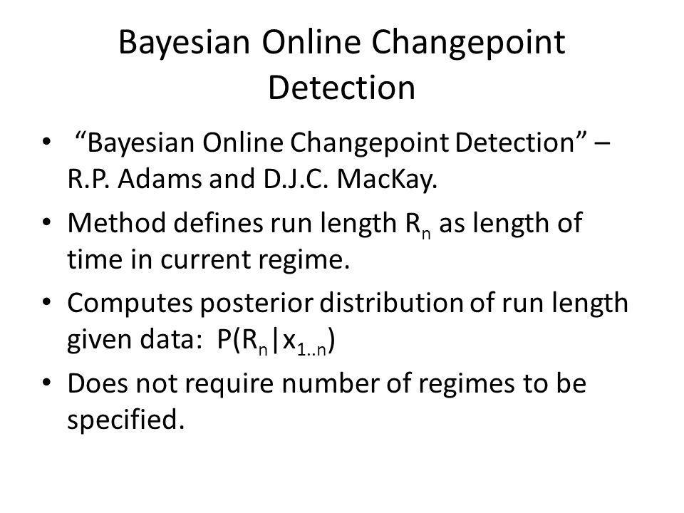 Bayesian Online Changepoint Detection Bayesian Online Changepoint Detection – R.P.