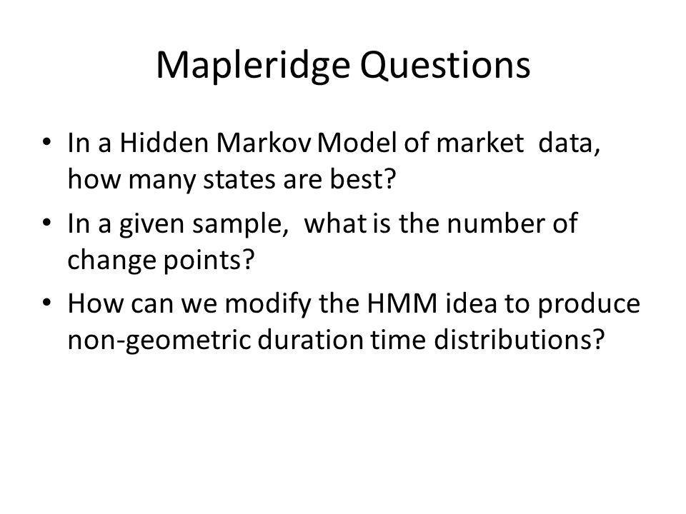 Mapleridge Questions In a Hidden Markov Model of market data, how many states are best.