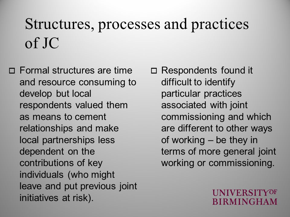Structures, processes and practices of JC Formal structures are time and resource consuming to develop but local respondents valued them as means to c