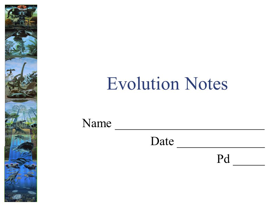 Evolution Notes Name ________________________ Date ______________ Pd _____
