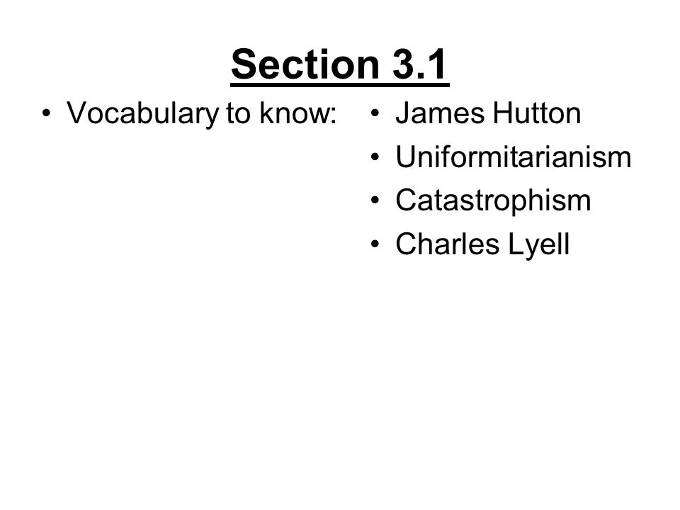 Section 3.1 Vocabulary to know:James Hutton Uniformitarianism Catastrophism Charles Lyell