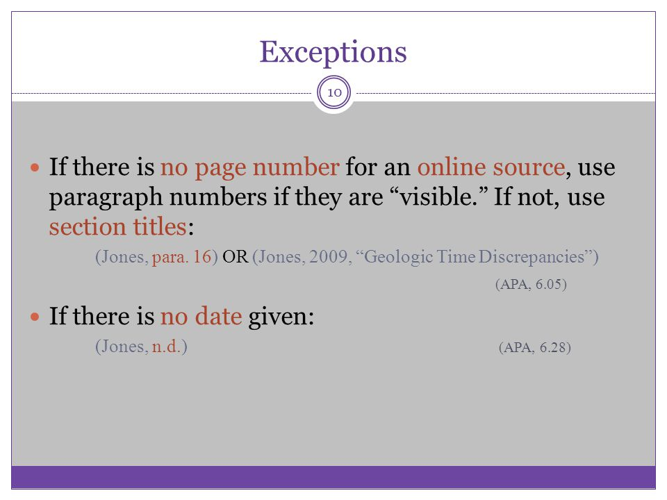 Exceptions If there is no page number for an online source, use paragraph numbers if they are visible. If not, use section titles: (Jones, para. 16) O