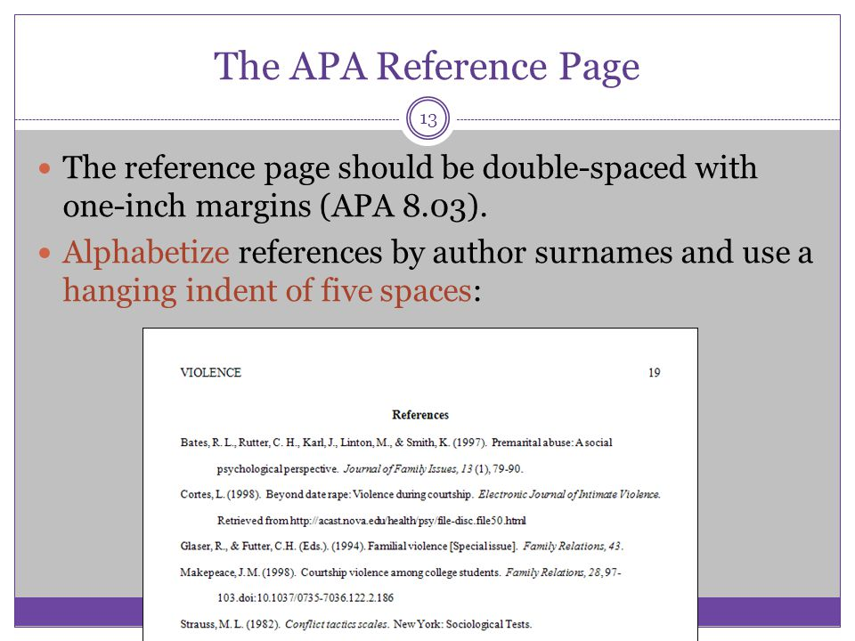 The APA Reference Page The reference page should be double-spaced with one-inch margins (APA 8.03). Alphabetize references by author surnames and use