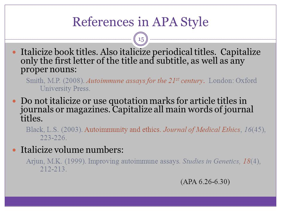 References in APA Style Italicize book titles. Also italicize periodical titles. Capitalize only the first letter of the title and subtitle, as well a
