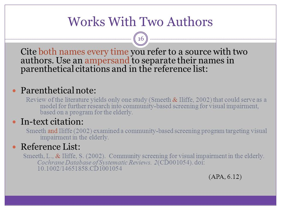 Works With Two Authors Cite both names every time you refer to a source with two authors. Use an ampersand to separate their names in parenthetical ci