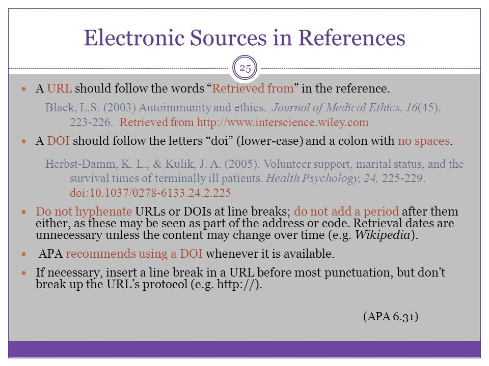 Electronic Sources in References A URL should follow the words Retrieved from in the reference. Black, L.S. (2003) Autoimmunity and ethics. Journal of