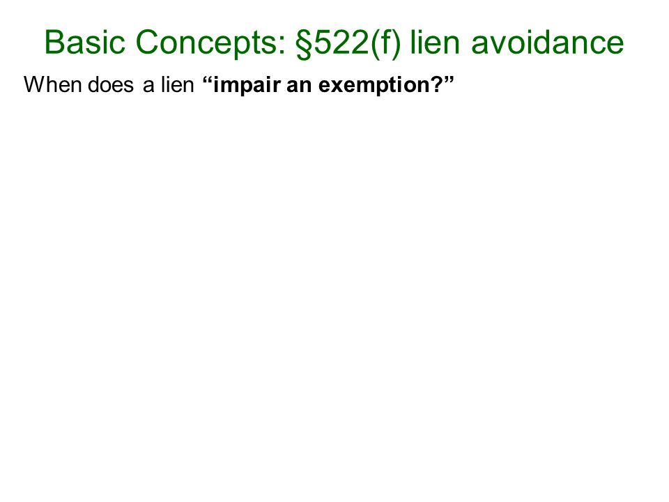 When does a lien impair an exemption Basic Concepts: §522(f) lien avoidance