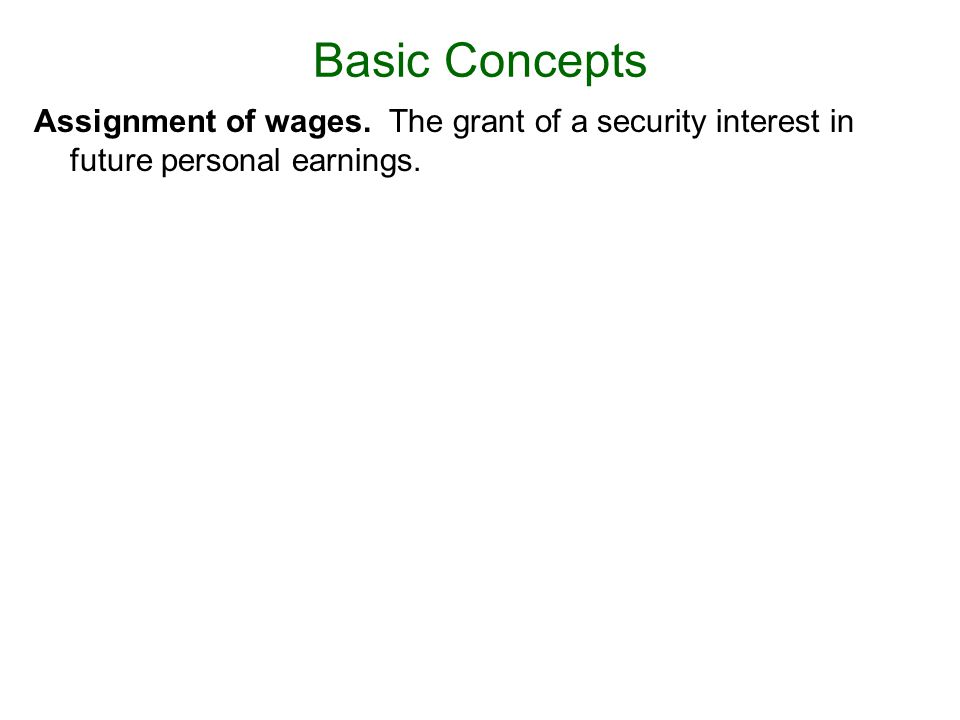 Assignment of wages. The grant of a security interest in future personal earnings. Basic Concepts