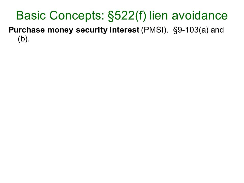 Purchase money security interest (PMSI).§9-103(a) and (b).